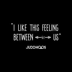 I like this feeling between us. Judd Hoos - Tshirt
